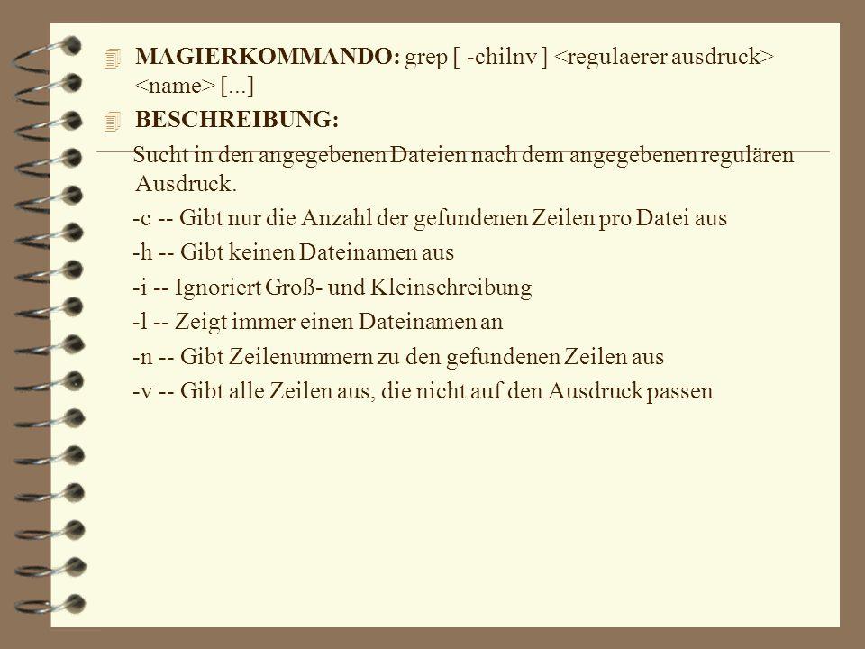 MAGIERKOMMANDO: grep [ -chilnv ] <regulaerer ausdruck> <name> [...]